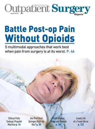 Battle Post-op Pain Without Opioids - April 2016 - Outpatient Surgery Magazine