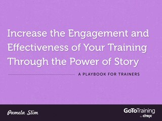 Increase the Engagement and Effectiveness of Your Training Through the Power of Story