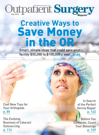 Creative Ways to Save Money in the OR - May 2016 - Subscribe to Outpatient Surgery Magazine