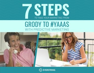 7 Steps To Take Your Marketing From Grody to #YAAAS With Predictive Marketing