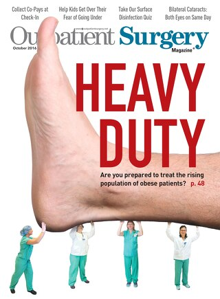 Heavy Duty - October 2016 - Subscribe to Outpatient Surgery Magazine