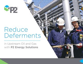 P2 Energy Solutions - Reduce Deferments in upstream oil and gas