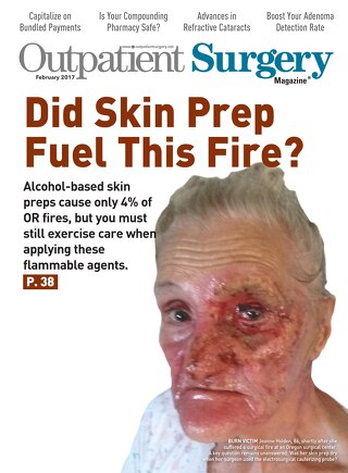 Did Skin Prep Fuel This Fire? - February 2017 - Outpatient Surgery Magazine