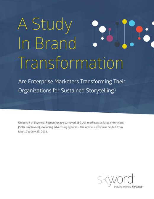 Brand Transformation - How Enterprise Marketers Are Transforming Their Organizations for Sustained Storytelling