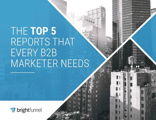 The Top 5 Reports That Every B2B Marketer Needs