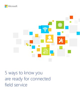 5 Ways to Know You're Ready for Connected Field Service