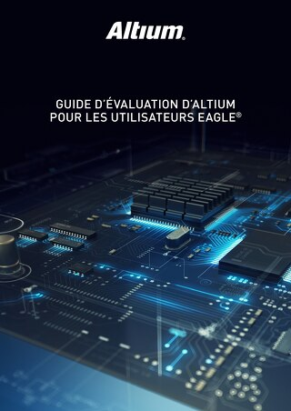 Altium Evaluation Guide for Eagle Users- FR