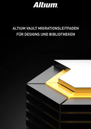 ALTIUM VAULT MIGRATIONSLEITFADEN FÜR DESIGNS UND BIBLIOTHEKEN