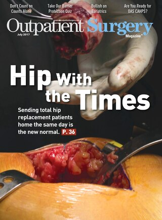 Hip With the Times - July 2017 - Subscribe to Outpatient Surgery Magazine