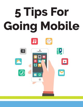 5 Tips For Going Mobile