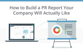 How to Build a PR Report Your Company Will Actually Like