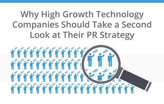 Why High Growth Technology Companies Should Take a Second Look at Their PR Strategy