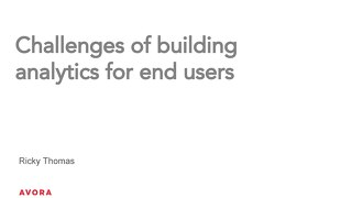 Challenges of Building Analytics for End Users - Ricky Thomas