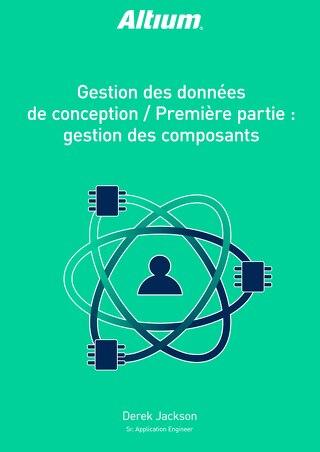 GESTION DES DONNÉES DE CONCEPTION / PREMIÈRE PARTIE : GESTION DES COMPOSANTS