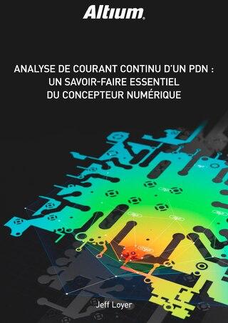 ANALYSE DE COURANT CONTINU D'UN PDN : UN SAVOIR-FAIRE ESSENTIEL DU CONCEPTEUR NUMÉRIQUE