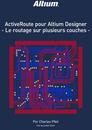 ACTIVEROUTE POUR ALTIUM DESIGNER - LE ROUTAGE SUR PLUSIEURS COUCHES -