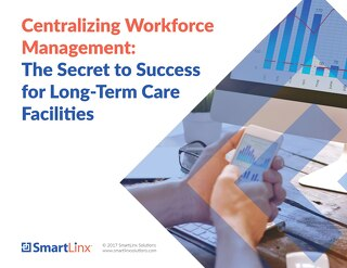 Centralizing Workforce Management: The Secret to Success for LTC