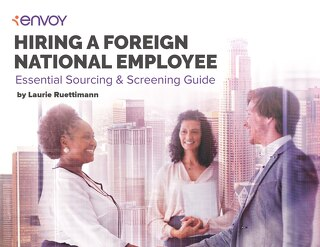 Hiring a Foreign National Employee: Sourcing and Screening Guide