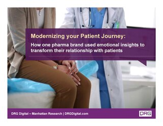 Modernizing your Patient Journey - How one pharma brand used emotional insights to transform their relationship with patients