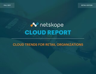 Netskope Cloud Report - September 2017: Cloud Trends for Retail Organizations