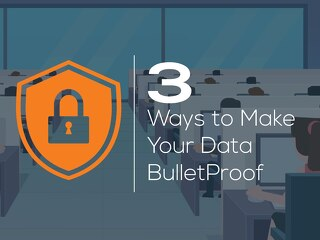 3 Ways to Make Your Data Bulletproof