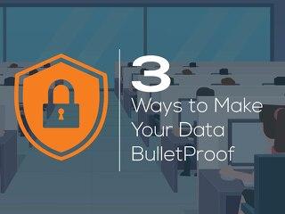 3 Ways to Make Your Data Bulletproof