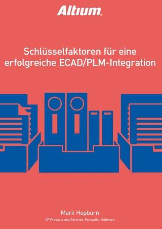 SCHLÜSSELFAKTOREN FÜR EINE ERFOLGREICHE ECAD/PLMINTEGRATION