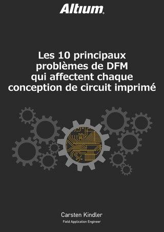 LES 10 PRINCIPAUX PROBLÈMES DE DFM QUI AFFECTENT CHAQUECONCEPTION DE CIRCUIT IMPRIMÉ