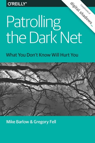 OReilly - Patrolling the Dark Net