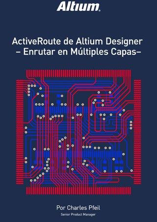 ACTIVEROUTE DE ALTIUM DESIGNER - ENRUTAR EN MÚLTIPLES CAPAS-