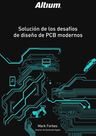 SOLUCIÓN DE LOS DESAFÍOS DE DISEÑO DE PCB MODERNOS