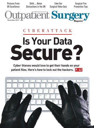 Is Your Data Secure? Subscribe to Outpatient Surgery Magazine - November 2017