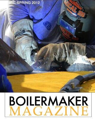BOILERMAKER MAGAZINE | SPRING 2012