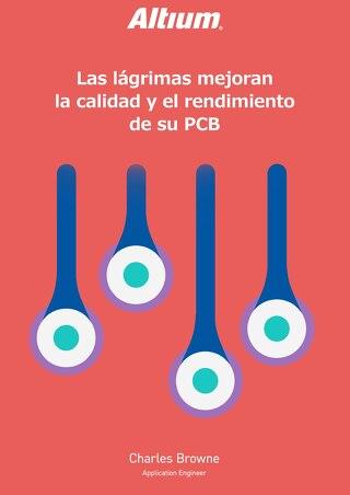 LAS LÁGRIMAS MEJORAN LA CALIDAD Y EL RENDIMIENTO DE SU PCB