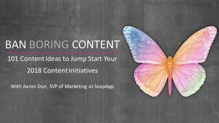 Ban Boring Content: 101 Content Ideas to Jumpstart Your 2018 Content Initiatives