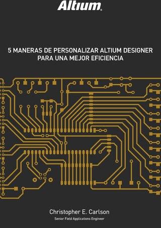 5 MANERAS DE PERSONALIZAR ALTIUM DESIGNER PARA UNA MEJOR EFICIENCIA