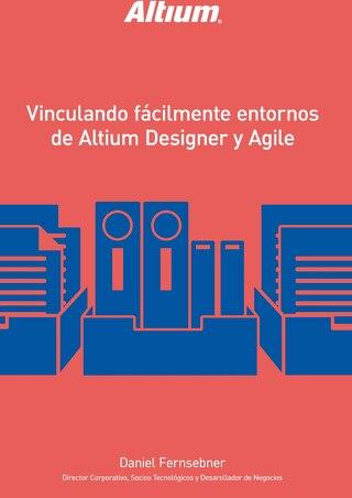 VINCULANDO FÁCILMENTE ENTORNOS DE ALTIUM DESIGNER Y AGILE
