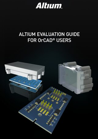 Altium Designer Evaluation Guide for OrCAD® Users