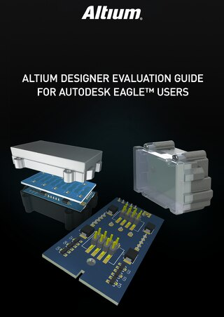 Altium Designer Evaluation Guide for Autodesk EAGLE™ Users_2017