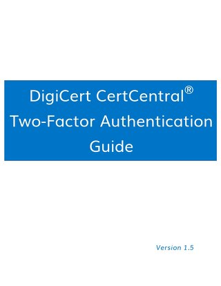 DigiCert CertCentral Two-Factor Authentication Guide v1.5