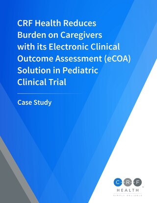 CRF Health Reduces Burden on Caregivers with its Electronic Clinical Outcome Assessment (eCOA) Solution in Pediatric Clinical Trial
