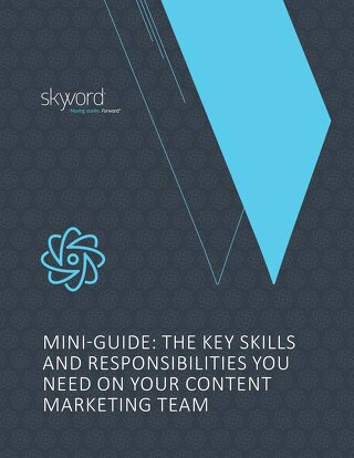 Mini-Guide: The Key Skills and Responsibilities You Need on Your Content Marketing Team