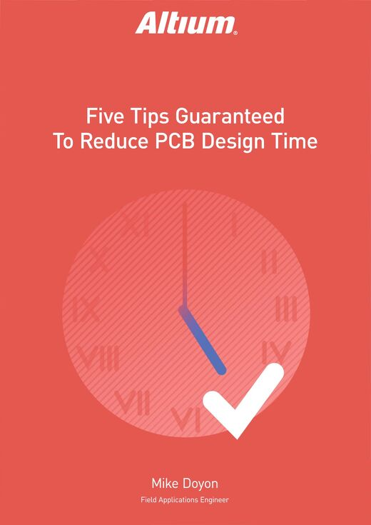 Five Tips Guaranteed to Reduce PCB Design Time