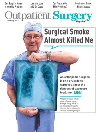 Surgical Smoke Nearly Killed Me - Subscribe to Outpatient Surgery Magazine - February 2018