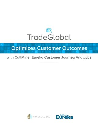 TradeGlobal Optimizes Customer Outcomes with CallMiner Eureka Customer Journey Analytics
