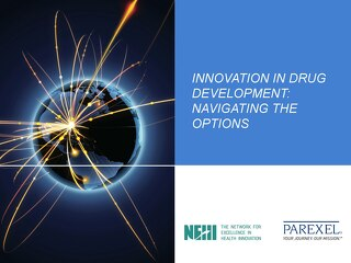 INNOVATION IN DRUG  DEVELOPMENT:  NAVIGATING THE  OPTIONS