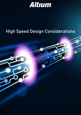 High Speed Design Considerations