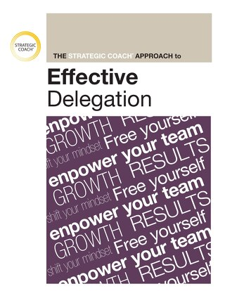 The Strategic Coach Approach To Effective Delegation