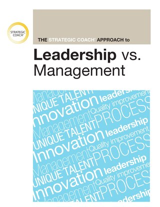 The Strategic Coach® Approach To Leadership vs. Management