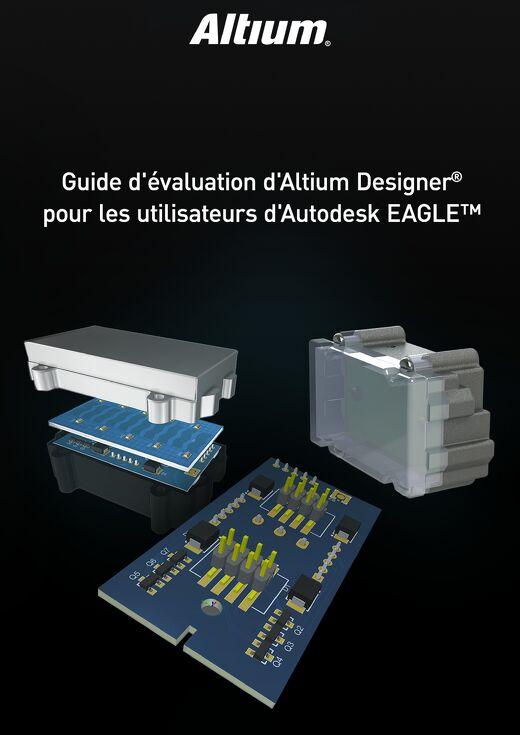 GUIDE D'ÉVALUATION D'ALTIUM DESIGNER® POUR LES UTILISATEURS DE AUTODESK EAGLE